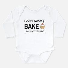 I Don't Always Bake, Oh Wait Yes I Do Body Suit
