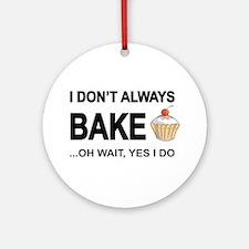 I Don't Always Bake, Oh Wait Yes Do Round Orna