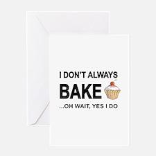 I Don't Always Bake, Oh Wait Yes Do Greeting C