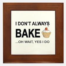 I Don't Always Bake, Oh Wait Yes I Do Framed T