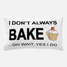 I Don't Always Bake, Oh Wait Yes I Do Pillow C