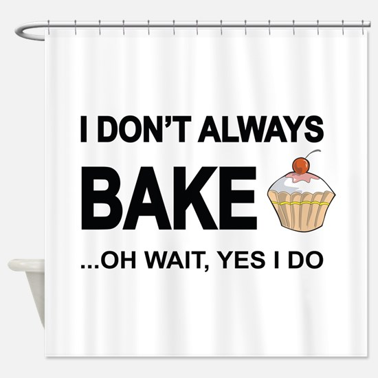 I Don't Always Bake, Oh Wait Yes I Do Shower Curta