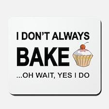 I Don't Always Bake, Oh Wait Yes I Do Mousepad