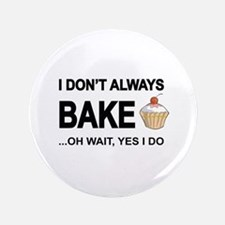 I Don't Always Bake, Oh Wait Yes I Do Button