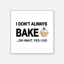 I Don't Always Bake, Oh Wait Yes I Do Sticker