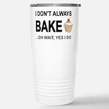 I Don't Always Bake, Oh Wait Yes I Do Travel Mug