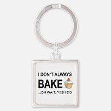 I Don't Always Bake, Oh Wait Yes I Do Keychain