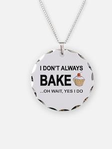 I Don't Always Bake, Oh Wait Necklace