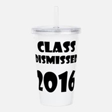 Class Dismissed 2016 Acrylic Double-wall Tumbler