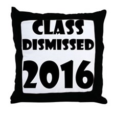 Class Dismissed 2016 Throw Pillow