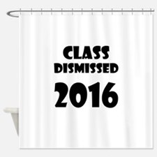 Class Dismissed 2016 Shower Curtain