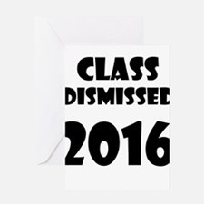 Class Dismissed 2016 Greeting Cards