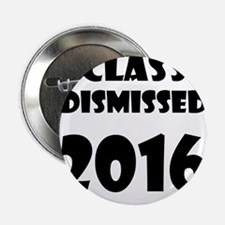 """Class Dismissed 2016 2.25"""" Button (10 pack)"""