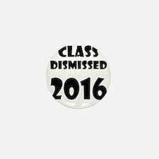 Class Dismissed 2016 Mini Button