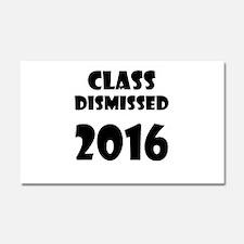 Class Dismissed 2016 Car Magnet 20 x 12