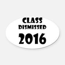 Class Dismissed 2016 Oval Car Magnet