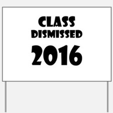 Class Dismissed 2016 Yard Sign