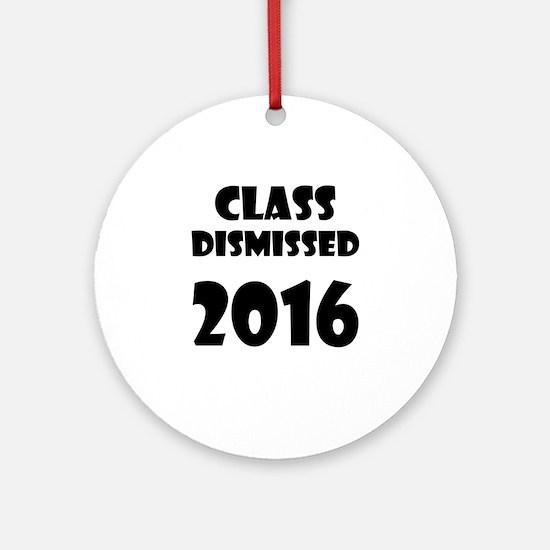 Class Dismissed 2016 Round Ornament