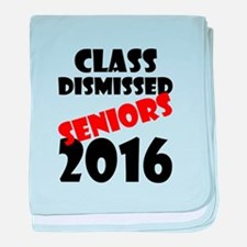 Class Dismissed Seniors 2016 baby blanket