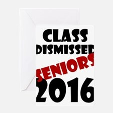 Class Dismissed Seniors 2016 Greeting Cards