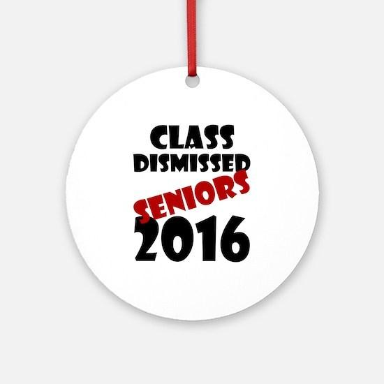 Class Dismissed Seniors 2016 Round Ornament
