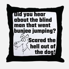 Did You Hear About The Blind Man Throw Pillow