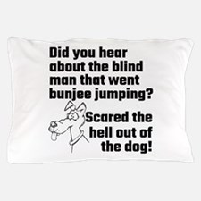 Did You Hear About The Blind Man Pillow Case