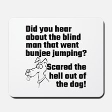Did You Hear About The Blind Man Mousepad
