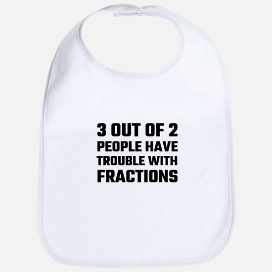 3 Out Of 2 People Have Trouble With Fractions Bib