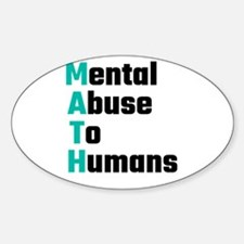 MATH Mental Abuse To Humans Decal