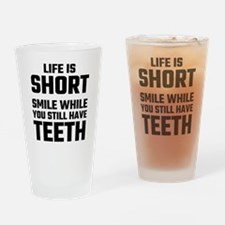Life Is Short, Smile While You Stil Drinking Glass