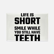 Life Is Short, Smile While You Still Have Magnets