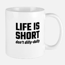 Life Is Short, Don't Dilly-Dally Mugs