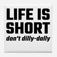 Life Is Short, Don't Dilly-Dally Tile Coaster