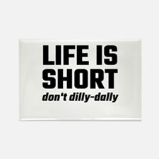 Life Is Short, Don't Dilly-Dally Magnets