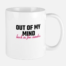 Out Of My Mind, Back In Five Minutes Mugs