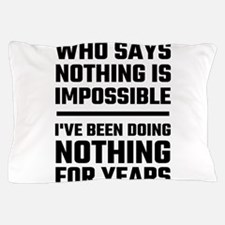 Who Says Nothing Is Impossible Pillow Case