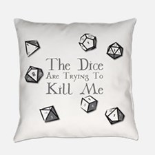 The Dice are Trying to Kill Me Everyday Pillow