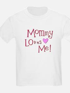 Mommy Loves Me! T-Shirt