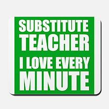 Substitute Teacher I Love Every Minute Mousepad