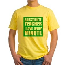 Substitute Teacher I Love Every Minute T-Shirt