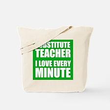 Substitute Teacher I Love Every Minute Tote Bag