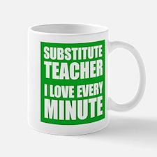 Substitute Teacher I Love Every Minute Mugs