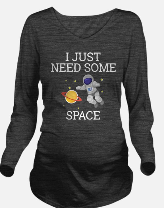 I Need Some Space Long Sleeve Maternity T-Shirt