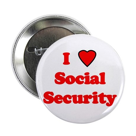 """I love social security. 2.25"""" Button (10 pack)"""