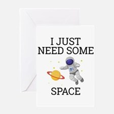 I Need Some Space Greeting Cards