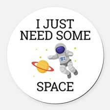 I Need Some Space Round Car Magnet