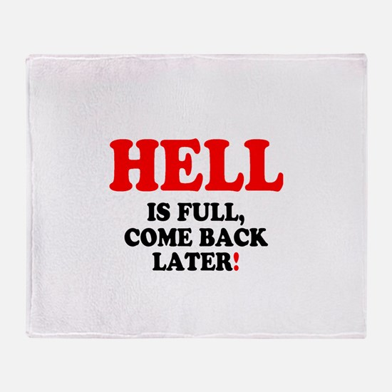 HELL IS FULL - COME BACK LATER! - Throw Blanket