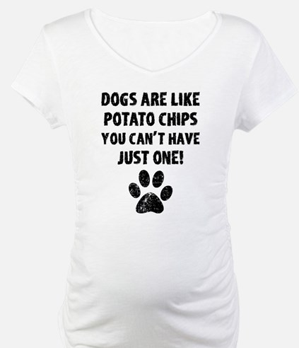 Dogs Are Like Chips Shirt