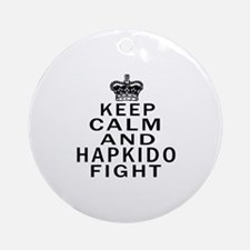 Keep Calm And Hapkido Fight Round Ornament